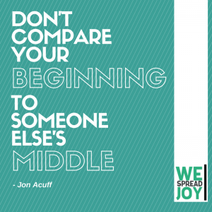 Dont compare your beginning to someone else's middle